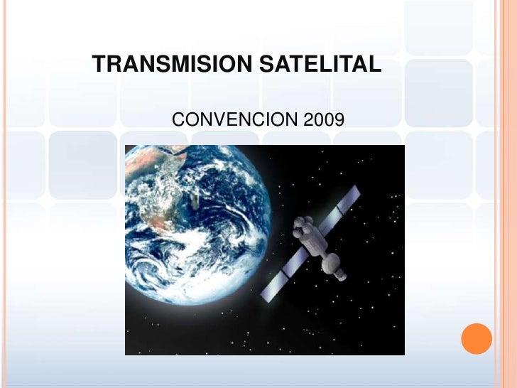 TRANSMISION SATELITAL<br />CONVENCION 2009<br />