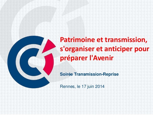 Patrimoine et transmission, s'organiser et anticiper pour préparer l'Avenir Soirée Transmission-Reprise Rennes, le 17 juin...