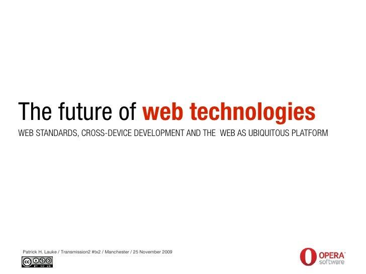 The future of web technologies WEB STANDARDS, CROSS-DEVICE DEVELOPMENT AND THE WEB AS UBIQUITOUS PLATFORM      Patrick H. ...
