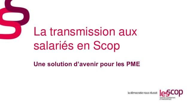 La transmission aux salariés en Scop Une solution d'avenir pour les PME