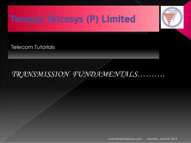 Telecom TutorialsMonday, June 03, 2013www.tempustelcosys.comTRANSMISSION FUNDAMENTALS……….