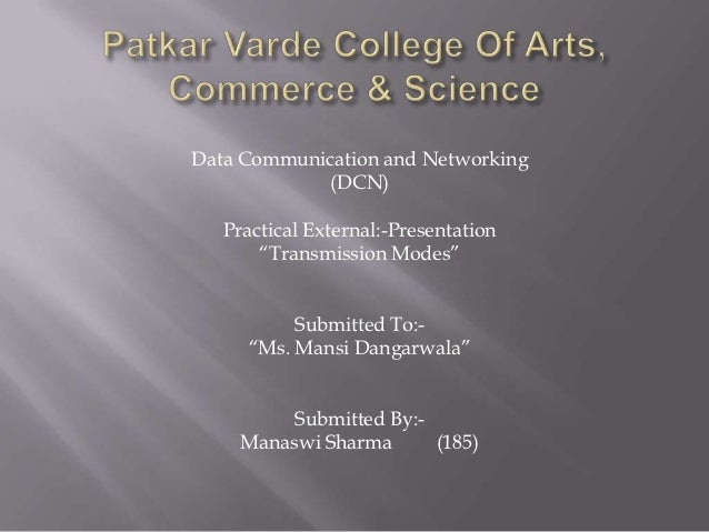 """Data Communication and Networking            (DCN)   Practical External:-Presentation       """"Transmission Modes""""          ..."""