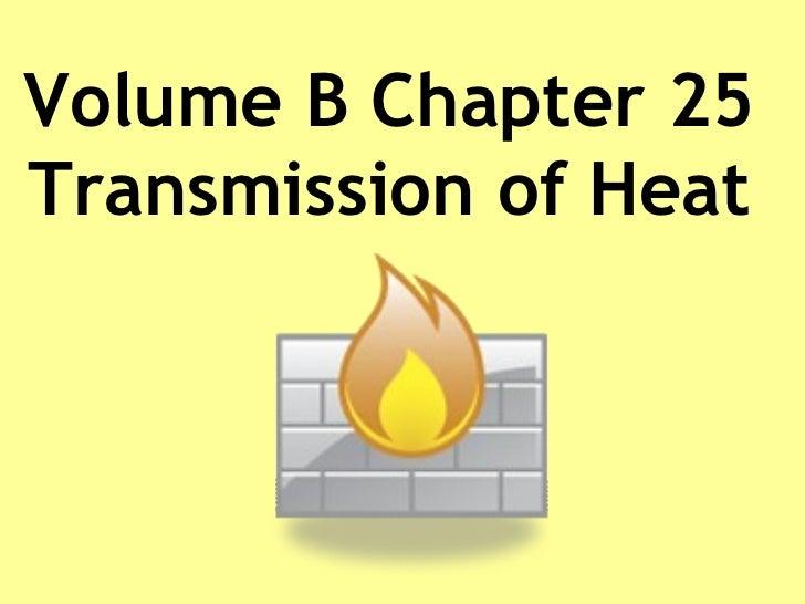 Volume B Chapter 25 Transmission of Heat