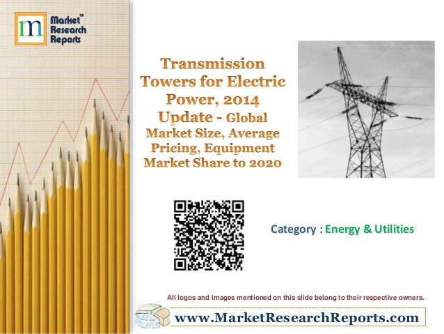 Transmission Towers for Electric Power, 2014 Update - Global Market Size, Average Pricing, Equipment Market Share to 2020