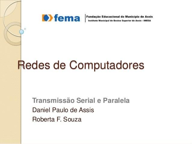 Redes de Computadores Transmissão Serial e Paralela Daniel Paulo de Assis Roberta F. Souza