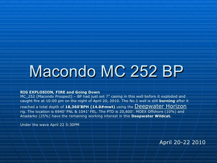 "Macondo MC 252 BP  April 20-22 2010 RIG EXPLOSION, FIRE and Going Down MC_252 [Macondo Prospect] – BP had just set 7"" casi..."
