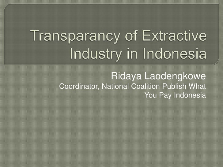 Ridaya LaodengkoweCoordinator, National Coalition Publish What                         You Pay Indonesia