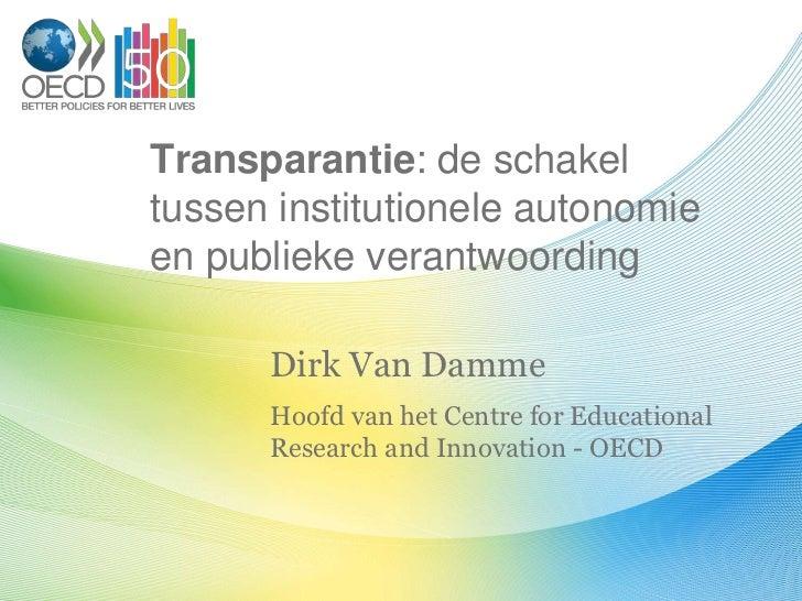 Transparantie: de schakeltussen institutionele autonomieen publieke verantwoording      Dirk Van Damme      Hoofd van het ...