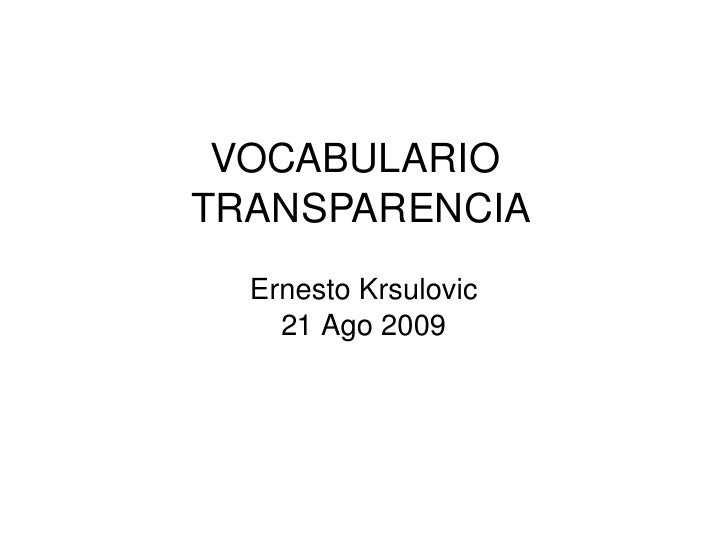 VOCABULARIO     TRANSPARENCIA       ErnestoKrsulovic         21Ago2009