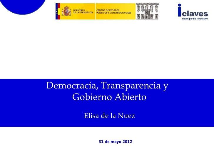 Democracia, Transparencia y    Gobierno Abierto        Elisa de la Nuez            31 de mayo 2012