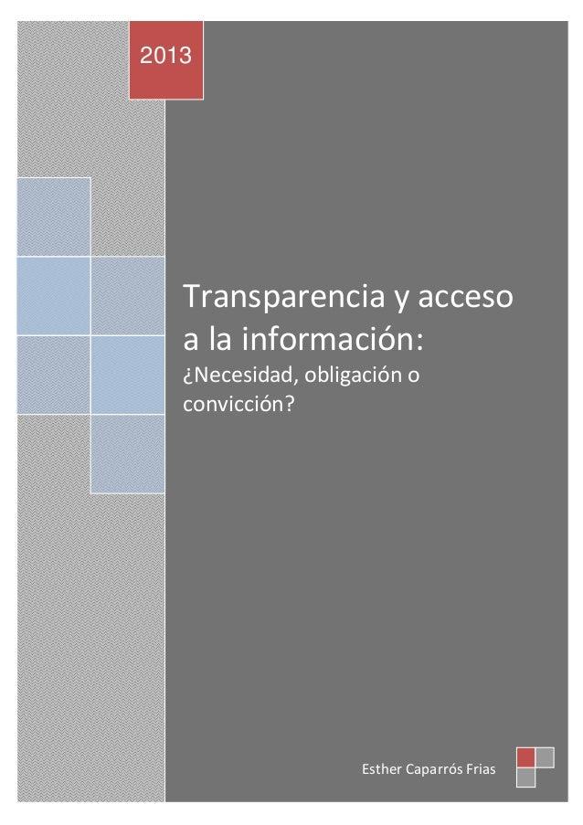 2013  Transparencia y acceso a la información: ¿Necesidad, obligación o convicción?  Esther Caparrós Frias