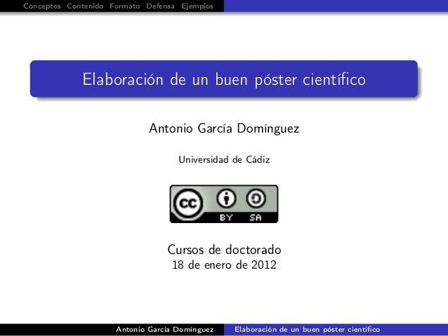 Conceptos Contenido Formato Defensa Ejemplos Elaboración de un buen póster científico Antonio García Domínguez Universidad ...