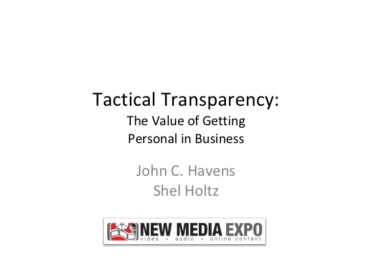 Tactical Transparency: The Value of Getting Personal in Business John C. Havens Shel Holtz