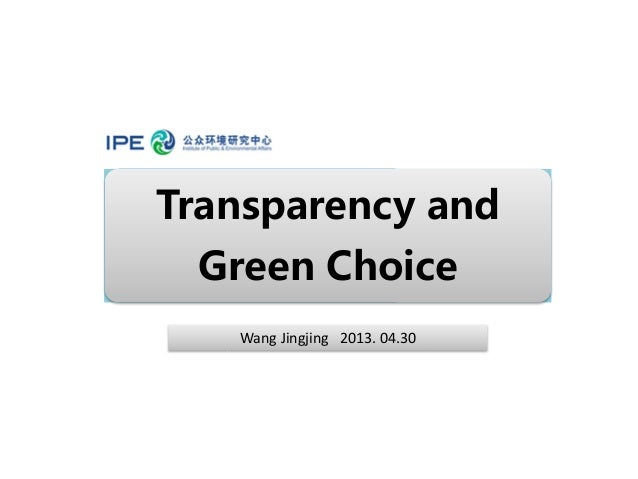 Transparency andGreen ChoiceWang Jingjing 2013. 04.30