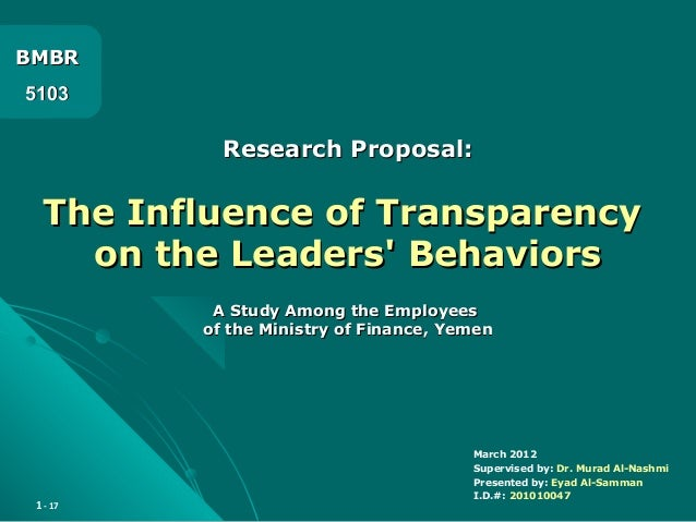 1 - 17 Research Proposal:Research Proposal: The Influence of TransparencyThe Influence of Transparency on the Leaders' Beh...