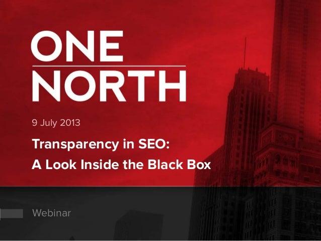 9 July 2013 Transparency in SEO: A Look Inside the Black Box Webinar