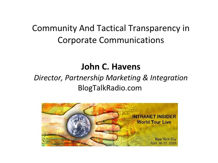 Community And Tactical Transparency in Corporate Communications John C. Havens Director, Partnership Marketing & Integrati...