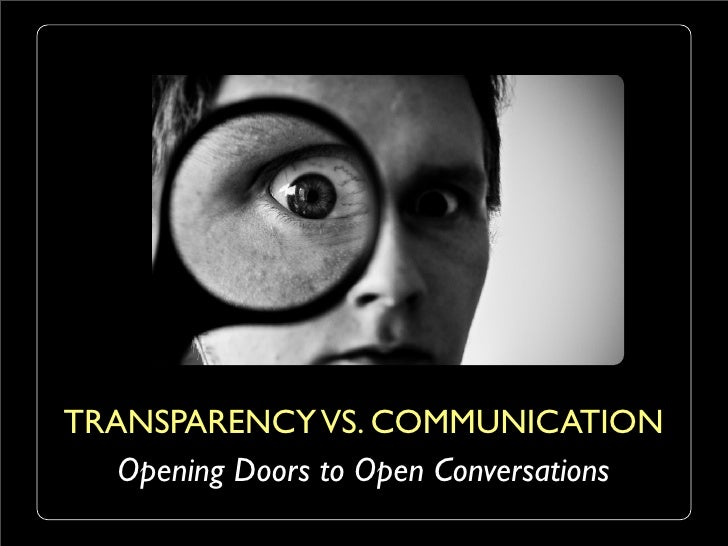 TRANSPARENCY VS. COMMUNICATION   Opening Doors to Open Conversations
