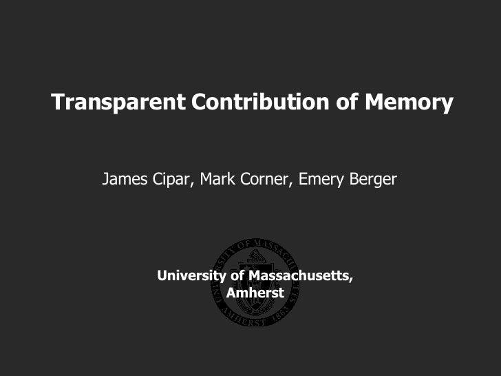 Transparent Contribution of Memory James Cipar, Mark Corner, Emery Berger University of Massachusetts, Amherst