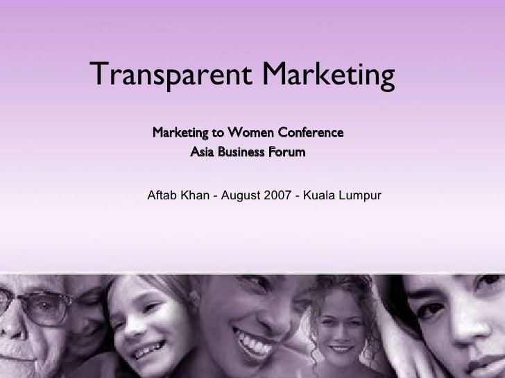 Transparent Marketing Marketing to Women Conference Asia Business Forum Aftab Khan - August 2007 - Kuala Lumpur