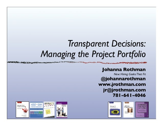 Transparent Decisions: Managing the Project Portfolio Johanna Rothman New: Hiring GeeksThat Fit @johannarothman www.jrothm...