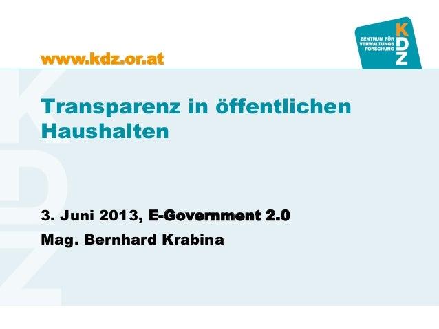 www.kdz.or.atTransparenz in öffentlichenHaushalten3. Juni 2013, E-Government 2.0Mag. Bernhard Krabina