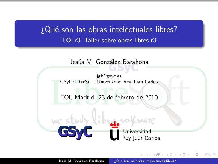 ¿Qu´ son las obras intelectuales libres?    e        TOLr3: Taller sobre obras libres r3              Jes´s M. Gonz´lez Ba...