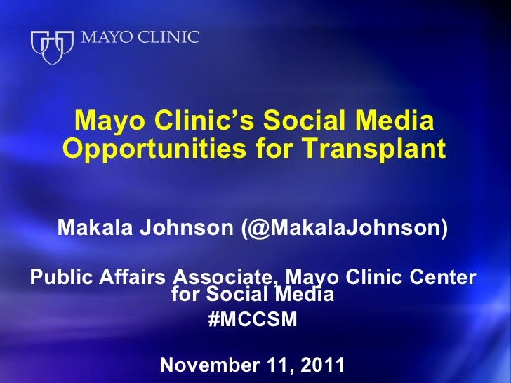Mayo Clinic's Social Media Opportunities for Transplant <ul><li>Makala Johnson (@MakalaJohnson) </li></ul><ul><li>Public A...