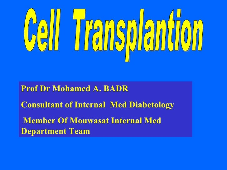 Prof Dr Mohamed A. BADR Consultant of Internal  Med Diabetology Member Of Mouwasat Internal Med Department Team Cell  Tran...