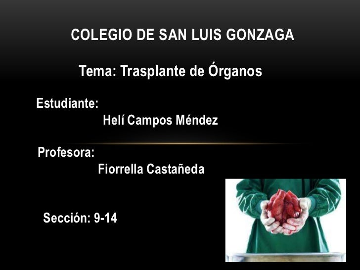 COLEGIO DE SAN LUIS GONZAGA       Tema: Trasplante de ÓrganosEstudiante:              Helí Campos MéndezProfesora:        ...