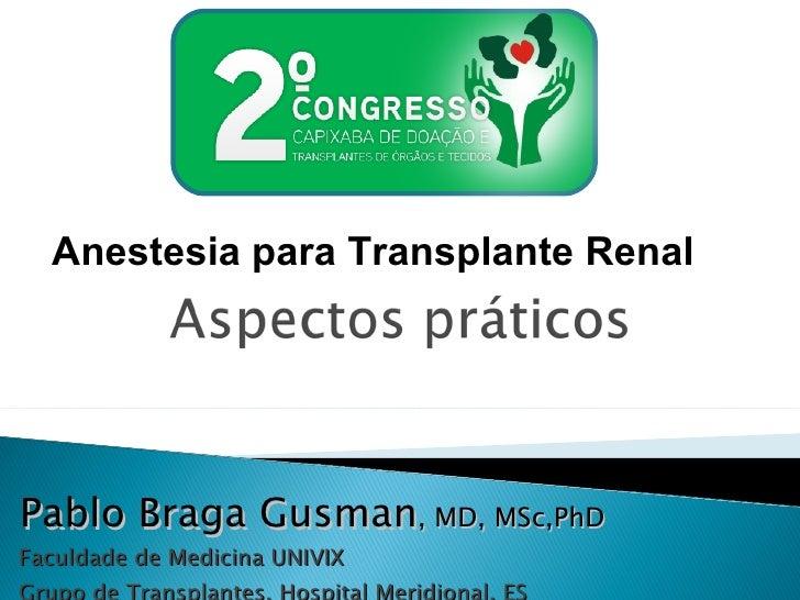 Faculdade de Medicina UNIVIX Grupo de Transplantes, Hospital Meridional, ES Anestesia para Transplante Renal Pablo Braga G...