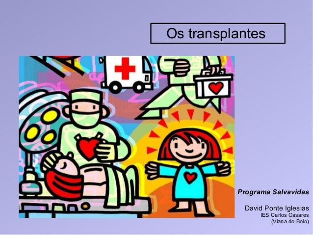 Os transplantesPrograma SalvavidasDavid Ponte IglesiasIES Carlos Casares(Viana do Bolo)