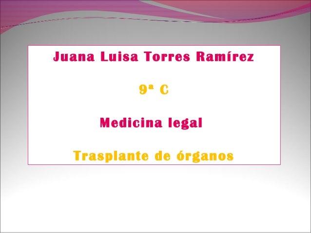Juana Luisa Torres Ramírez 9ª C Medicina legal Trasplante de órganos