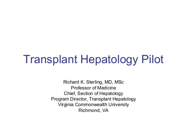 Transplant Hepatology Pilot           Richard K. Sterling, MD, MSc               Professor of Medicine           Chief, Se...