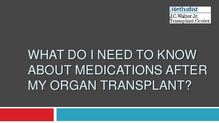 WHAT DO I NEED TO KNOWABOUT MEDICATIONS AFTERMY ORGAN TRANSPLANT?