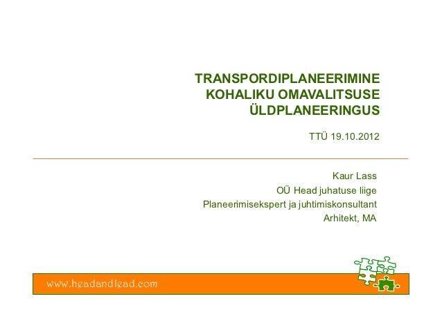 TRANSPORDIPLANEERIMINE                       KOHALIKU OMAVALITSUSE                            ÜLDPLANEERINGUS             ...