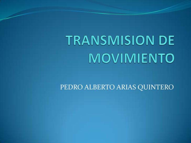 TRANSMISION DE MOVIMIENTO<br />PEDRO ALBERTO ARIAS QUINTERO<br />