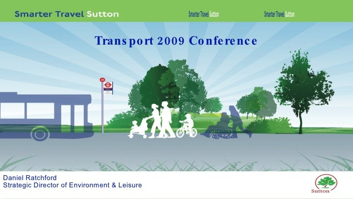 Daniel Ratchford Strategic Director of Environment & Leisure Transport 2009 Conference