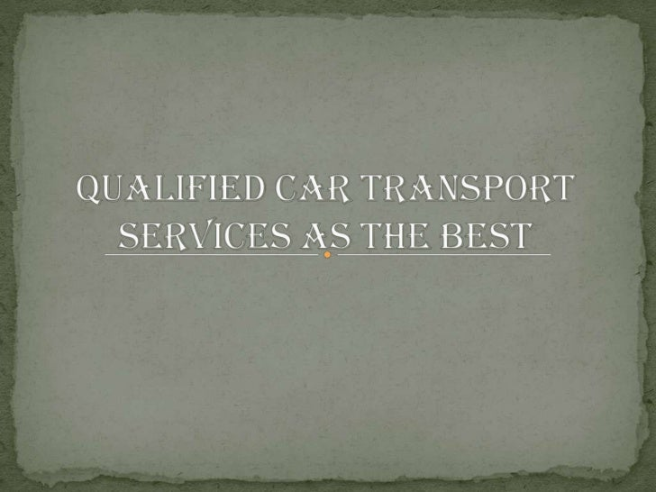 Qualified Car Transport Services as the Best<br />
