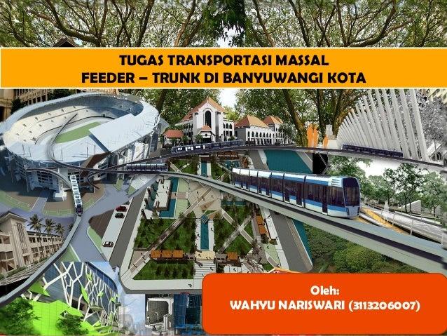 TUGAS TRANSPORTASI MASSAL FEEDER – TRUNK DI BANYUWANGI KOTA Oleh: WAHYU NARISWARI (3113206007)