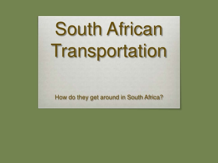 South African Transportation<br />How do they get around in South Africa?<br />