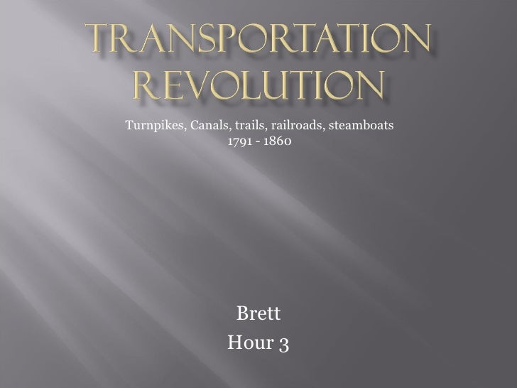 Brett Hour 3 Turnpikes, Canals, trails, railroads, steamboats 1791 - 1860