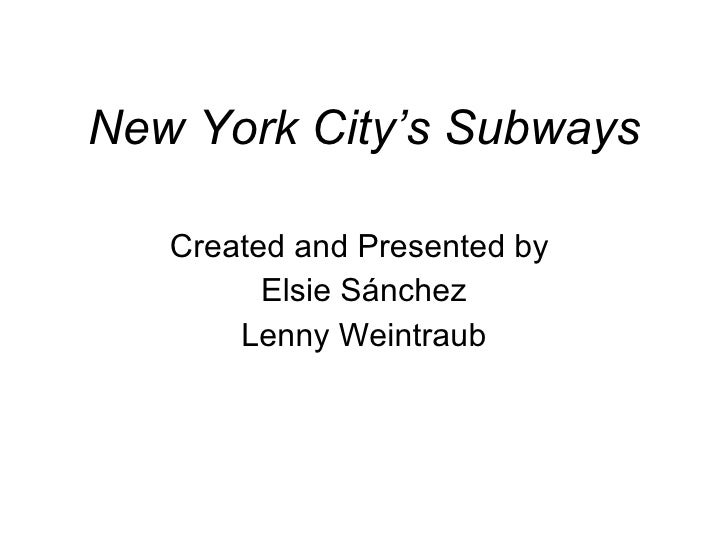 New York City's Subways Created and Presented by  Elsie Sánchez Lenny Weintraub