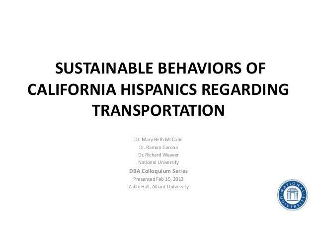 SUSTAINABLE BEHAVIORS OFCALIFORNIA HISPANICS REGARDING       TRANSPORTATION             Dr. Mary Beth McCabe              ...