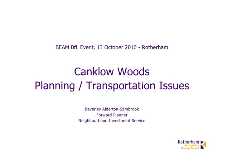 BEAM BfL Event, 13 October 2010 - Rotherham            Canklow Woods Planning / Transportation Issues                Bever...