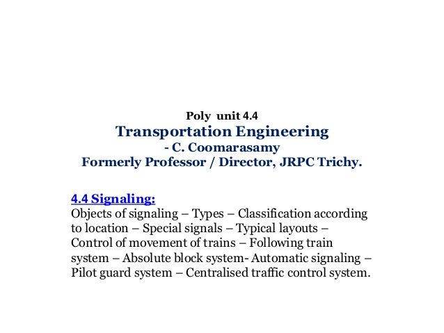Poly unit 4.4  Transportation Engineering - C. Coomarasamy Formerly Professor / Director, JRPC Trichy. 4.4 Signaling: Obje...