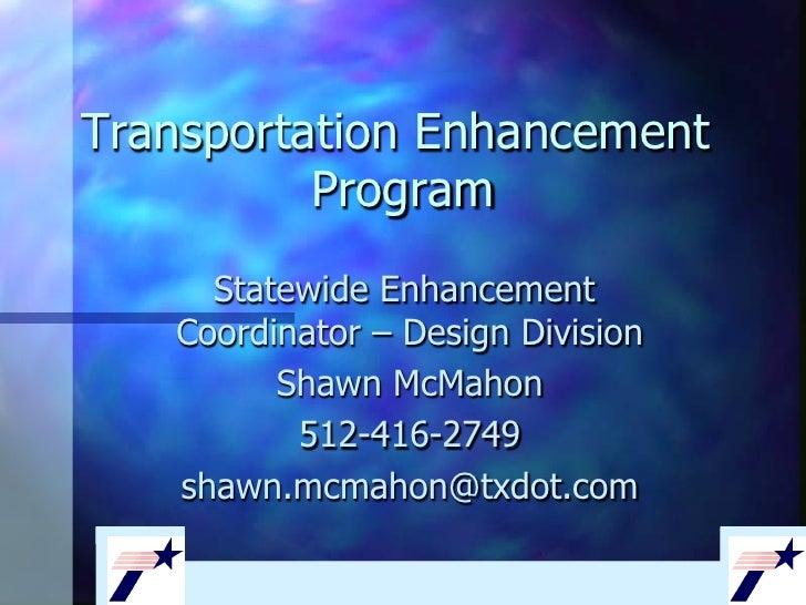 Transportation Enhancement          Program     Statewide Enhancement   Coordinator – Design Division         Shawn McMaho...