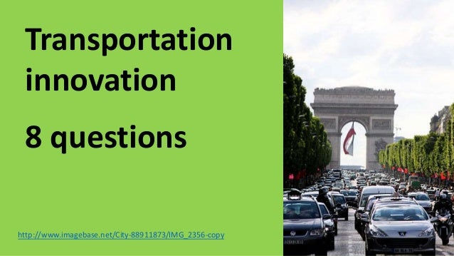 Transportation innovation 8 questions http://www.imagebase.net/City-88911873/IMG_2356-copy