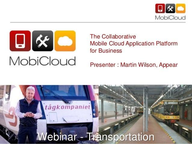 The CollaborativeMobile Cloud Application Platformfor BusinessPresenter : Martin Wilson, AppearWebinar - Transportation