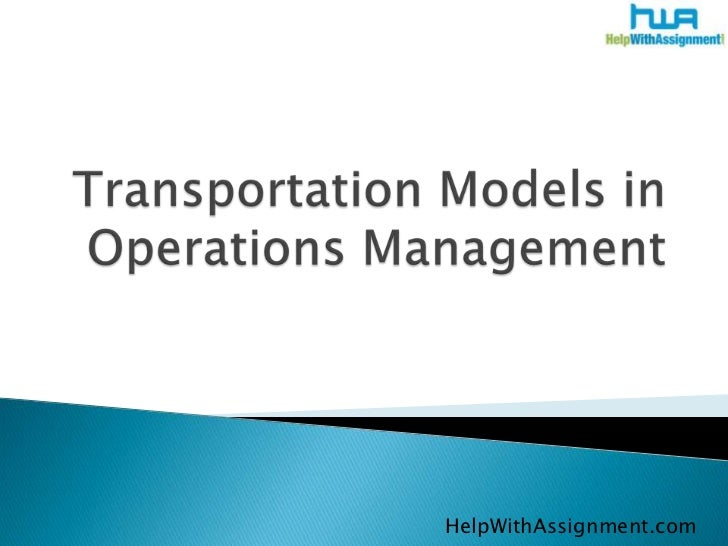 Transportation Models in Operations Management<br />HelpWithAssignment.com<br />